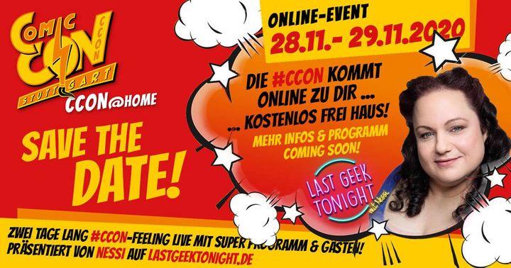 SAVE THE DATE: CCON@home | 28.11. – 29.11.2020 Die CCON | COMIC CON STUTTGART gibt ihr Online-Debut  Eigentlich hätte sich am ersten Adventswochenende die Messe Stuttgart bereits zum fünften Mal in den Mittelpunkt der Comic-Con-Szene verwandelt …...