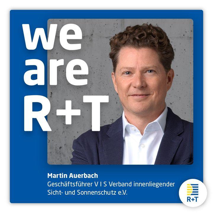 """Auch Martin Auerbach, Geschäftsführer VIS Verband innenliegender Sicht- und Sonnenschutz e.V., befürwortet die Verschiebung der R+T auf 2022 im Hinblick auf die Erwartungen der Weltleitmesse: """"Die R+T in Stuttgart ist der wichtigste internationale T..."""